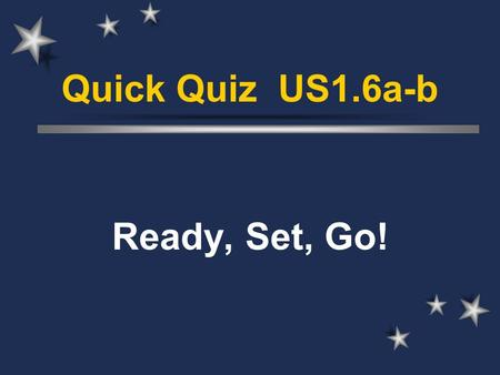 Quick Quiz US1.6a-b Ready, Set, Go!. What did England want to remain? A World Power!