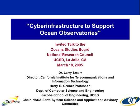 """Cyberinfrastructure to Support Ocean Observatories Invited Talk to the Oceans Studies Board National Research Council UCSD, La Jolla, CA March 18, 2005."