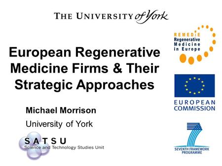 European Regenerative Medicine Firms & Their Strategic Approaches Michael Morrison University of York.