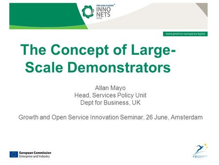 The Concept of Large- Scale Demonstrators Allan Mayo Head, Services Policy Unit Dept for Business, UK Growth and Open Service Innovation Seminar, 26 June,