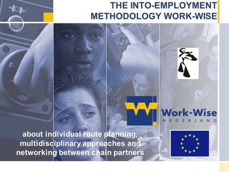 THE INTO-EMPLOYMENT METHODOLOGY WORK-WISE about individual route planning, multidisciplinary approaches and networking between chain partners.
