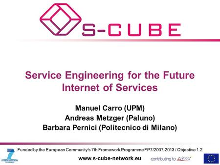 Funded by the European Community's 7th Framework Programme FP7/2007-2013 / Objective 1.2 www.s-cube-network.eu Service Engineering for the Future Internet.