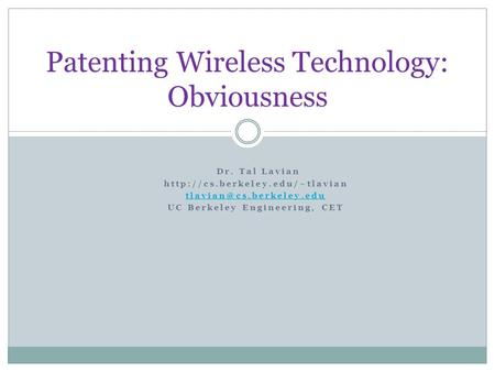 Patenting Wireless Technology: Obviousness Dr. Tal Lavian  UC Berkeley Engineering, CET.
