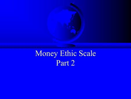 Money Ethic Scale Part 2. Four Money Profiles Money Repeller (The Most --) Apathetic Money Handler Careless Money Admirer Achieving Money Worshiper (The.