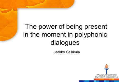 The power of being present in the moment in polyphonic dialogues