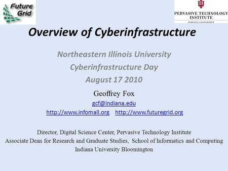 Overview of Cyberinfrastructure Northeastern Illinois University Cyberinfrastructure Day August 17 2010 Geoffrey Fox