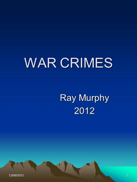 13/09/20151 WAR CRIMES Ray Murphy 2012. 13/09/20152 Introduction Examining War Crimes as referenced in Article 8 of the ICC Statute.