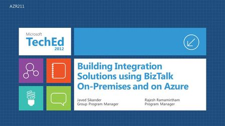 Building Integration Solutions using BizTalk On-Premises and on Azure Javed SikanderRajesh Ramamirtham Group Program ManagerProgram Manager AZR211.