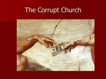 The Corrupt Church. 1. The Catholic Church had lost its focus on faith and was obsessed with power and money. 1. The Catholic Church had lost its focus.