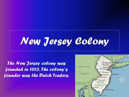 New Jersey Colony The New Jersey colony was founded in 1623. The colony's founder was the Dutch Traders.