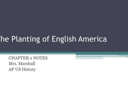 The Planting of English America CHAPTER 2 NOTES Mrs. Marshall AP US History.