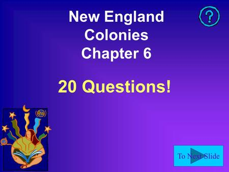 To Next Slide New England Colonies Chapter 6 20 Questions!