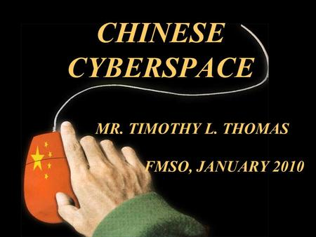 CHINESE CYBERSPACE MR. TIMOTHY L. THOMAS FMSO, JANUARY 2010.