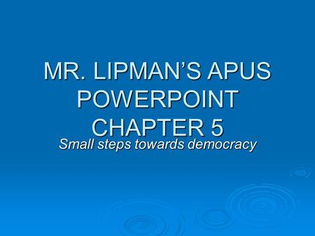 MR. LIPMAN'S APUS POWERPOINT CHAPTER 5 Small steps towards democracy.