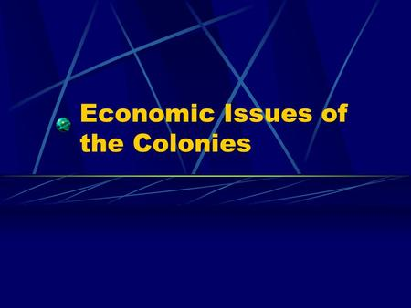 "Economic Issues of the Colonies. 1607-1650's England paid little attention to colonists ""Salutary Neglect"" - let the colonies develop without over regulation."