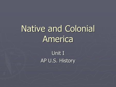 Native and Colonial America Unit I AP U.S. History.