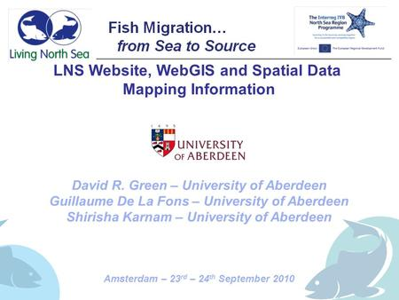 LNS Website, WebGIS and Spatial Data Mapping Information David R. Green – University of Aberdeen Guillaume De La Fons – University of Aberdeen Shirisha.