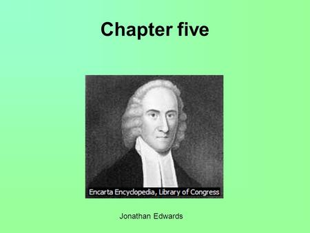 Chapter five Jonathan Edwards. Summary The British controlled more than the thirteen colonies we are discussing, but of the 13, they shared a common characteristic.