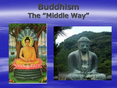 "Buddhism The ""Middle Way"". Founder of Buddhism… Siddhartha Gautama   Siddhartha was born in Nepal to a Hindu King and Queen.   Legend says he was."