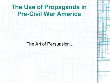 The Use of Propaganda in Pre-Civil War America