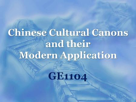 Chinese Cultural Canons and their Modern Application GE1104.