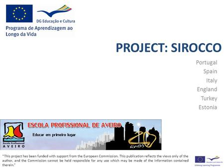 "PROJECT: SIROCCO Portugal Spain Italy England Turkey Estonia ""This project has been funded with support from the European Commission. This publication."