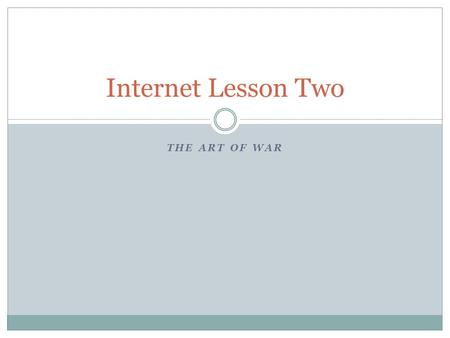 THE ART OF WAR Internet Lesson Two. Learning Objective Becoming proficient at internet based research. Use the guide to help direct you to find the information.