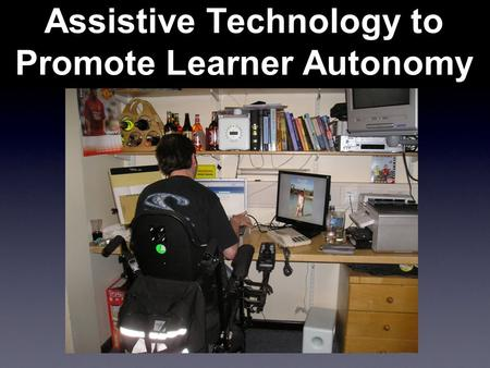 Assistive Technology to Promote Learner Autonomy.