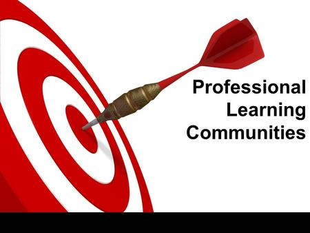Professional Learning Communities. Today's Learning Targets ✓ I can explain common formative assessments. ✓ I can unwrap a standard. ✓ I can identify.