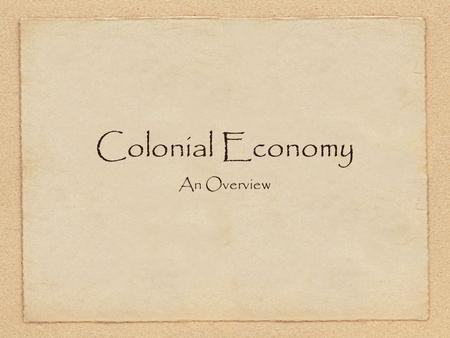Colonial Economy An Overview.