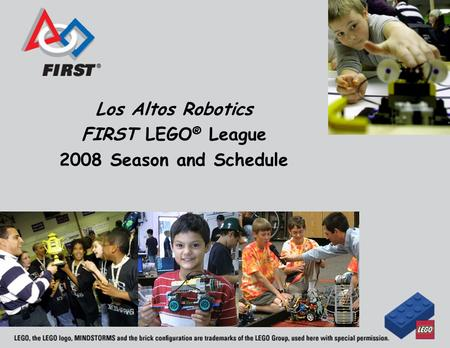 Los Altos Robotics FIRST LEGO ® League 2008 Season and Schedule.