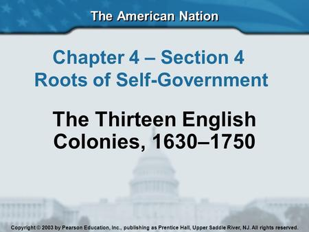 Roots of Self-Government The Thirteen English Colonies, 1630–1750