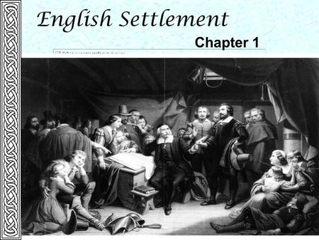 English Settlement Chapter 1. Background to English Colonization  Population transfer  No centralized Empire  Experience in Ireland  Gave them model.