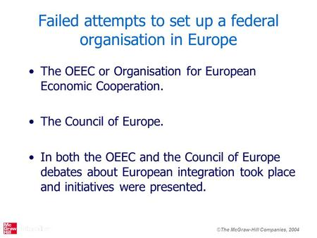 ©The McGraw-Hill Companies, 2004 Failed attempts to set up a federal organisation in Europe The OEEC or Organisation for European Economic Cooperation.