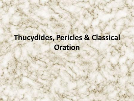 Thucydides, Pericles & Classical Oration. Thucydides 460 B.C.- 404 B.C. Important military magistrate in the Peloponnesian War Failed to protect Amphipolis,
