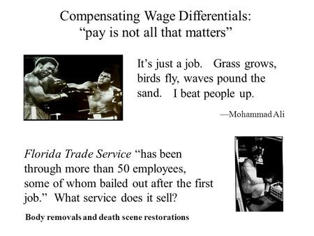 "Compensating Wage Differentials: ""pay is not all that matters"" It's just a job. Grass grows, birds fly, waves pound the sand. I beat people up. —Mohammad."