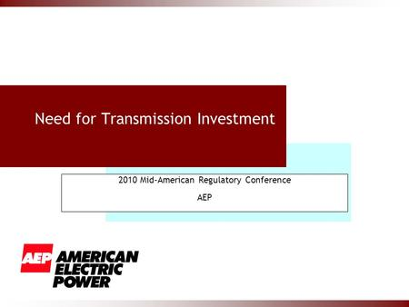 Need for Transmission Investment 2010 Mid-American Regulatory Conference AEP.