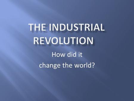 how did the industrial revolution change Everything changed during the industrial revolution, which began around 1750 people found an extra source of energy with an incredible capacity for work that source was fossil fuels — coal, oil, and natural gas, though coal led the way — formed underground from the remains of plants and animals from much earlier geologic times.