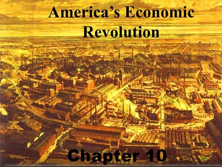 America's Economic Revolution Chapter 10. Factors that allow Industrial Growth *Population *Transportation/communication *Technology *Business organization.