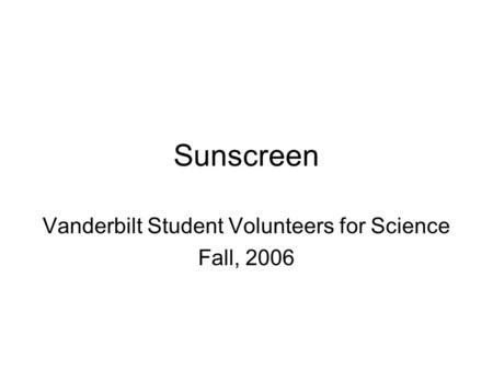 Sunscreen Vanderbilt Student Volunteers for Science Fall, 2006.