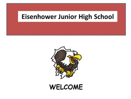 Kara Prusko, Principal Brandon Todd, Assistant Principal WELCOME Eisenhower Junior High School.