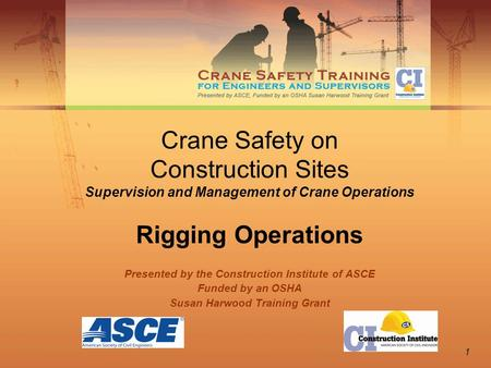 1 Crane Safety on Construction Sites Supervision and Management of Crane Operations Rigging Operations Presented by the Construction Institute of ASCE.