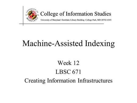 Machine-Assisted Indexing Week 12 LBSC 671 Creating Information Infrastructures.