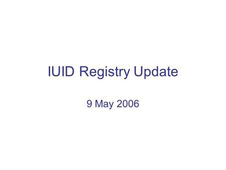 IUID Registry Update 9 May 2006. Registry Statistics (through 3 May 06) 192,092 Items registered 162,478 New items 29,614 Legacy 329 Contractors have.