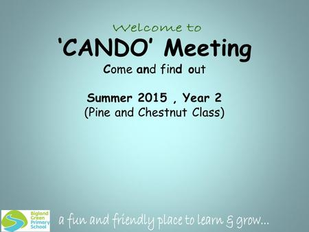 'CANDO' Meeting Come and find out Summer 2015, Year 2 (Pine and Chestnut Class)