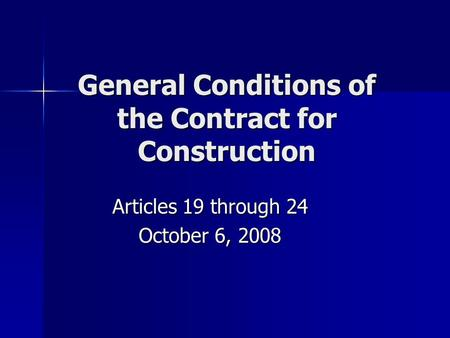 General Conditions of the Contract for Construction Articles 19 through 24 October 6, 2008.