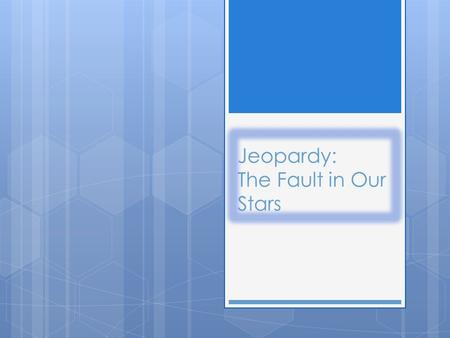 Jeopardy: The Fault in Our Stars. Hazel Gus Isaac Peter Van Houten 10 20 30 40 50.