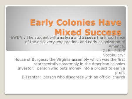Early Colonies Have Mixed Success SWBAT: The student will analyze and assess the importance of the discovery, exploration, and early colonization of America.