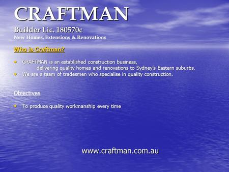 CRAFTMAN Builder Lic. 180570c CRAFTMAN Builder Lic. 180570c New Homes, Extensions & Renovations Who is Craftman? CRAFTMAN is an established construction.