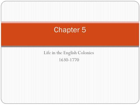 Life in the English Colonies 1630-1770 Chapter 5.